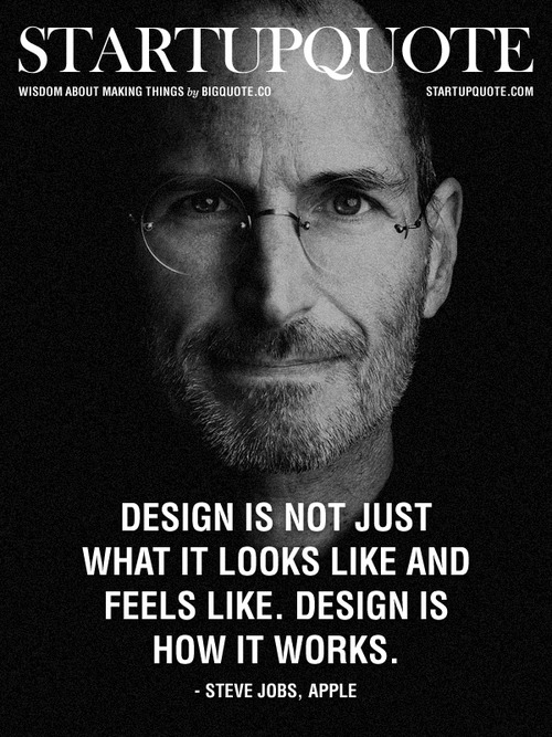 steve jobs quote: design is not just what it looks like and feels like. design is how it works